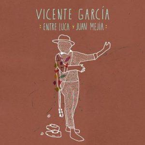 Entre Luca Y Juan Mejía – Vicente Garcia [320kbps]