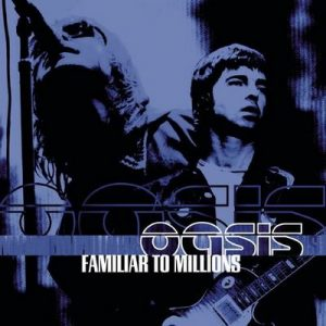 Familiar To Millions – The Highlights – Oasis [320kbps]