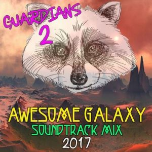 Guardians 2: Awesome Galaxy Mix Soundtrack 2017 – Fandom [320kbps]
