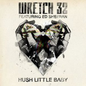 Hush Little Baby (Remixes) – Wretch 32, Ed Sheeran [320kbps]