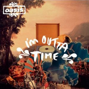 I'm Outta Time – Oasis [320kbps]