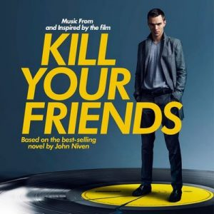Kill Your Friends OST (Music from and Inspired by the Film) – V. A. [320kbps]
