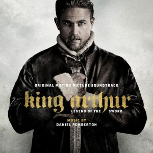 King Arthur Legend of the Sword (Original Motion Picture Soundtrack) – Daniel Pemberton [320kbps]