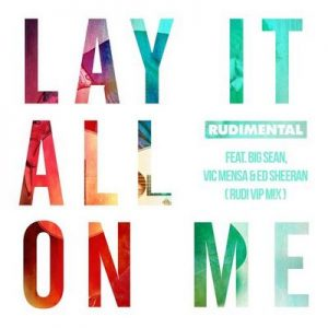 Lay It All On Me (feat. Big Sean, Vic Mensa & Ed Sheeran) (Rudi VIP Mix) – Rudimental, Ed Sheeran, Big Sean, Vic Mensa [320kbps]