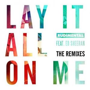 Lay It All On Me (feat. Ed Sheeran) (The Remixes) – Rudimental [320kbps]