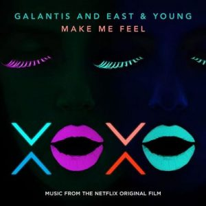 Make Me Feel [from XOXO the Netflix Original Film] – Galantis, East & Young [320kbps]