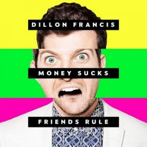 Money Sucks, Friends Rule – Dillon Francis [320kbps]
