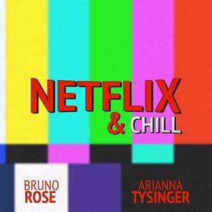 Netflix & Chill – Bruno Rose & Arianna Tysinger [320kbps]