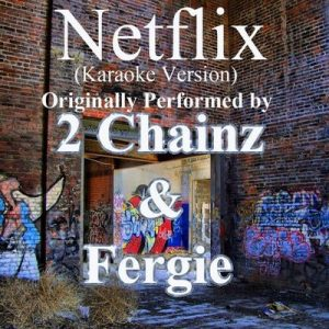 Netflix (Karaoke Version) (Originally Performed by 2 Chainz & Fergie) – Single – Out Trax [320kbps]