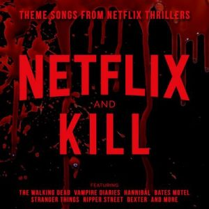 Netflix & Kill – Theme Songs from Netflix Thrillers – L'orchestra Cinematique [320kbps]