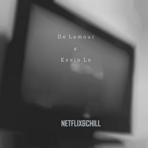 Netflix and Chill (feat. Kevin Lê) – De Lamour [320kbps]