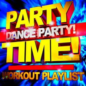 Party time! Dance Party! Workout Playlist – GO! Fitness [320kbps]