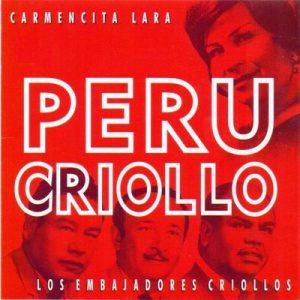 Perú Criollo – Los Embajadores Criollos, Carmencita Lara [320kbps]