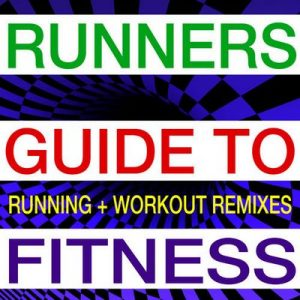Runners Guide to Fitness – Running + Workout Remixes – Runners Guide to Fitness [320kbps]