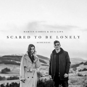Scared To Be Lonely (Acoustic Version) – Martin Garrix, Dua Lipa [320kbps]