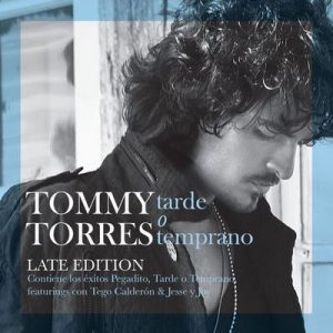 Tarde O Temprano (Late Edition) – Tommy Torres [320kbps]