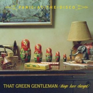 That Green Gentleman [Things Have Changed] (International) – Panic! At The Disco [320kbps]