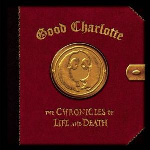 The Chronicles of Life and Death (LIFE version) – Good Charlotte [320kbps]