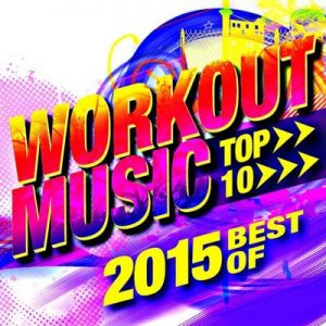 Top 10 Best of Workout Music of 2015 – Motivate Fitness Music [320kbps]