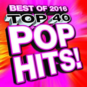 Top 40 Pop Hits! Best of 2016 – Ultimate Pop Hits! [320kbps]