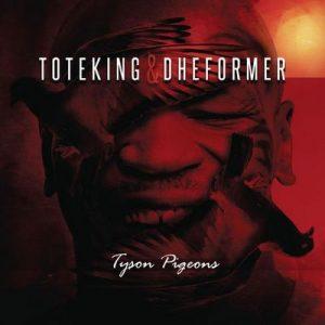 Tyson Pigeons – Toteking, Dheformer [320kbps]