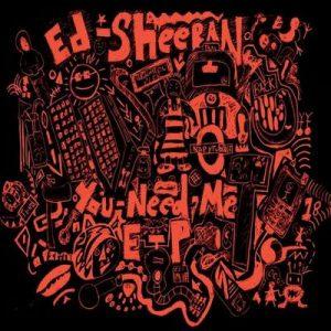 You Need Me – Ed Sheeran [320kbps]