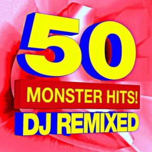 50 Monster Hits! DJ Remixed – Ultimate Pop Hits! [320kbps]