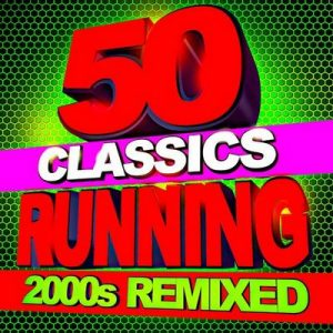 50 Running Classics – 2000s Remixed – Running Music Workout [320kbps]