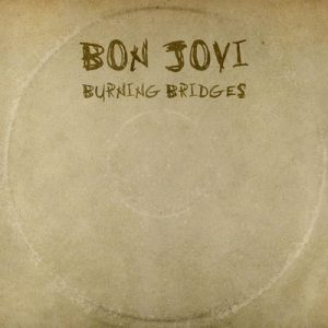 Burning Bridges – Bon Jovi [320kbps]