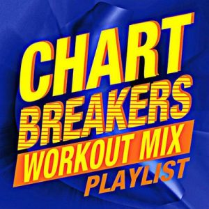 Chartbreakers Workout Mix! Playlist – Workout Crew [320kbps]