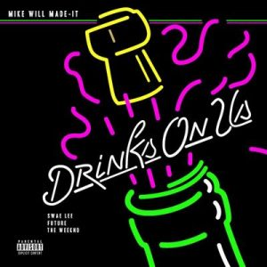 Drinks On Us – Mike Will Made-It, The Weeknd, Swae Lee, Future [320kbps]