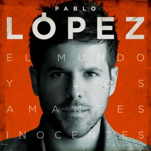 El Mundo Y Los Amantes Inocentes – Pablo López [320kbps]