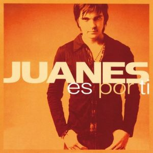 Es Por Ti (International Version) – Juanes [320kbps]