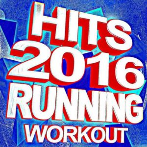 Hits 2016 Running Workout – Running Music Workout [320kbps]