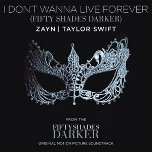 I Don't Wanna Live Forever (Fifty Shades Darker) – ZAYN, Taylor Swift [320kbps]