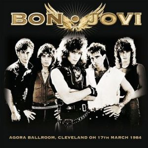 Live at the Agora Ballroom, Cleveland Oh 17th March 1984 (Remastered) [Live FM Radio Broadcast Concert In Superb Fidelity] – Bon Jovi [320kbps]