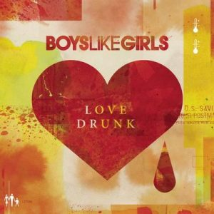 Love Drunk – Boys Like Girls [320kbps]