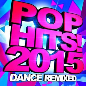 Pop Hits! 2015 – Dance Remixed – Ultimate Remix Factory [320kbps]