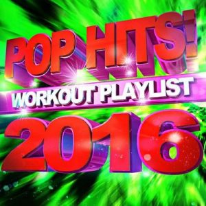 Pop Hits! Workout Playlist – Workout Buddy [320kbps]
