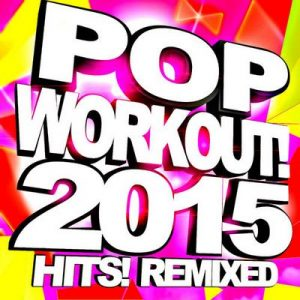 Pop Workout! 2015 Hits! Remixed – Superwork [320kbps]