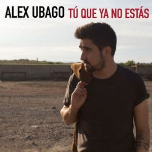 Tú que ya no estás – Álex Ubago [320kbps]
