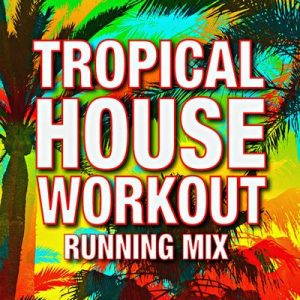 Tropical House Running Mix! – Running Music Workout [320kbps]