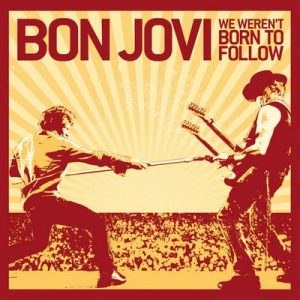 We Weren't Born To Follow – Bon Jovi [320kbps]