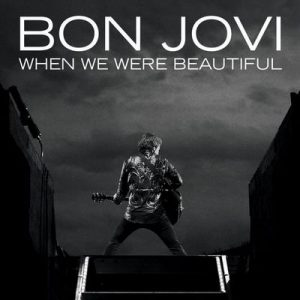 When We Were Beautiful (Radio Edit) – Bon Jovi [320kbps]
