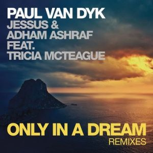 Only In A Dream (Remixes) – Paul van Dyk, Jessus, Adham Ashraf, Tricia McTeague [320kbps]