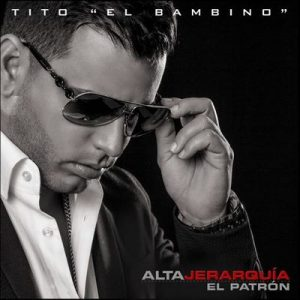 "Alta Jerarquia – Tito ""el Bambino"" (2014) [320kbps]"
