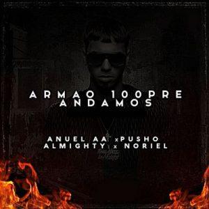 Armao 100pre Andamos (Remix) [feat. Noriel, Pusho & Almighty] – Anuel Aa [320kbps]