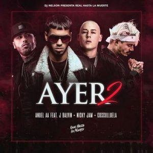 Ayer 2 – Anuel Aa, DJ Nelson, J Balvin, Nicky Jam, Cosculluela [320kbps]