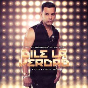 "Dile la Verdad – Tito ""el Bambino"", De La Ghetto [320kbps]"