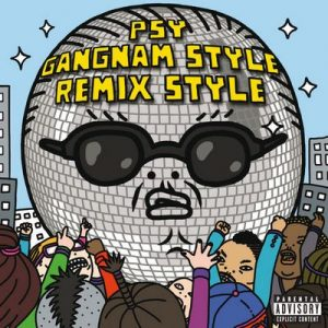 Gangnam Style (강남스타일) (Remix Style EP Explicit Version) – Psy [320kbps]